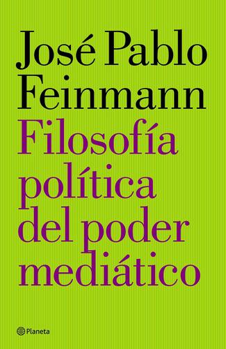 Imagen 1 de 3 de Filosofía Política Del Poder Mediático De J. Pablo Feinmann