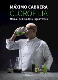 Clorofilia - Maximo Cabrera - Planeta - Libro Nuevo