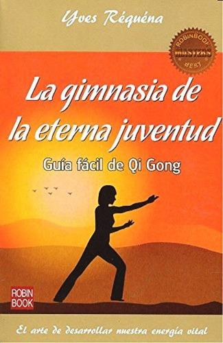 La Gimnasia De La Eterna Juventud . Guia Facil De Qi Gong