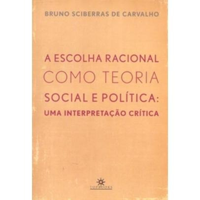 A Escolha Racional Como Teoria Social E Política: Uma Inter