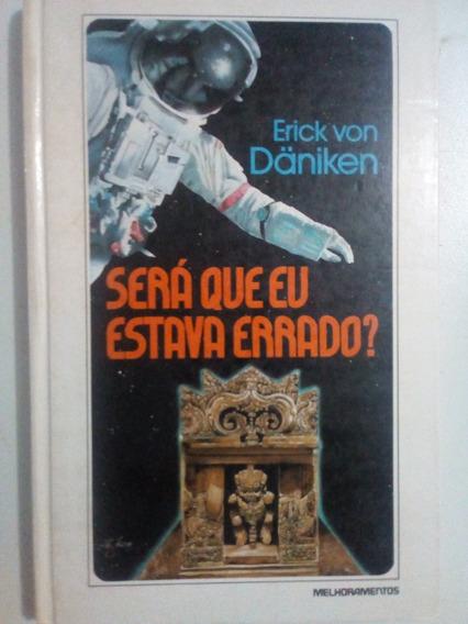 Livro Será Que Eu Estava Errado? Erick Von Daniken