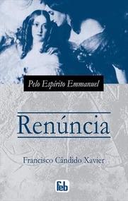 A Renúncia - Francisco Cândido Xavier