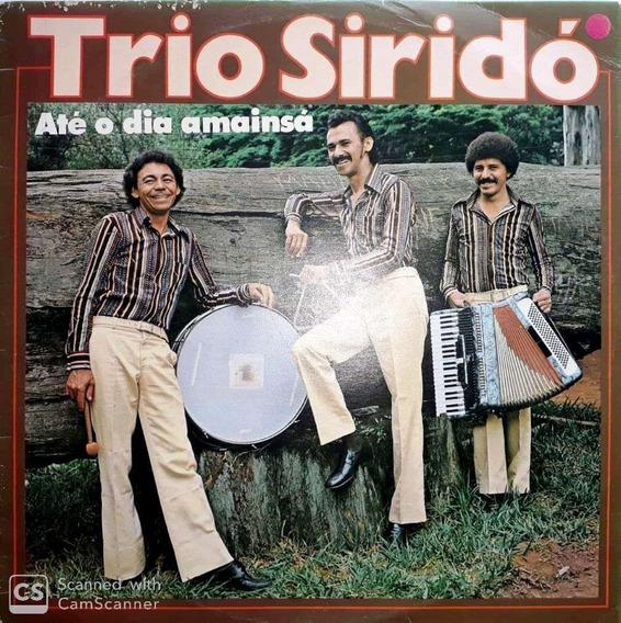 Lp Trio Siridó- Até O Dia Amainsá ( Vinil Sem Risco Vg+)* A1