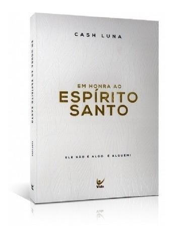 Em Honra Ao Espírito Santo Livro Cash Luna Editora Vida