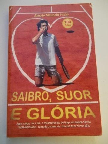 Saibro, Suor E Gloria - Renato Mauricio Prado - Livro