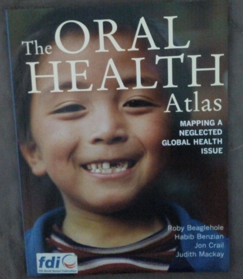 The Oral Health Atlas Mapping A Neglected Global