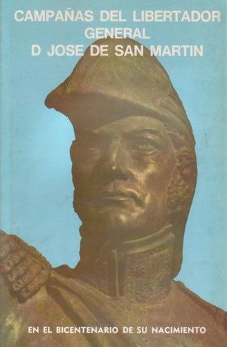 Campañas Del Libertador General Don Jose De San Martín -