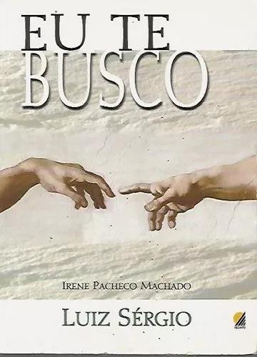 Livro Eu Te Busco - Irene Pachecco Machado Luiz Sérgio - Neb