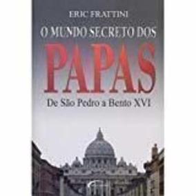 O Mundo Secreto Dos Papas. De São Pedro A Bento Xvi