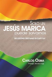 Solo Un Jesús Marica Puede Salvarnos - Carlos Osma