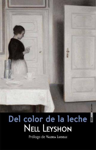 Del Color De La Leche, Nell Leyshon, Ed. Sexto Piso