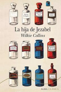 La Hija De Jezabel - Tapa Dura, Wilkie Collins, Alba