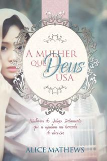 A Mulher Que Deus Usa Mulheres Do Antigo Testamento