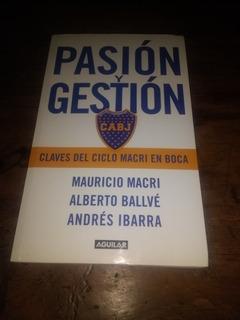 Pasion Y Gestion Claves Del Ciclo Macri En Boca (1era Ed)
