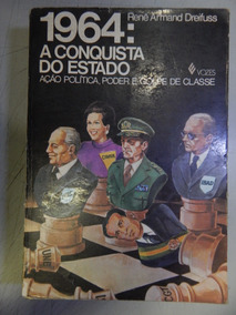 1964: A Conquista Do Estado - Ação Politica, Poder E Golpe