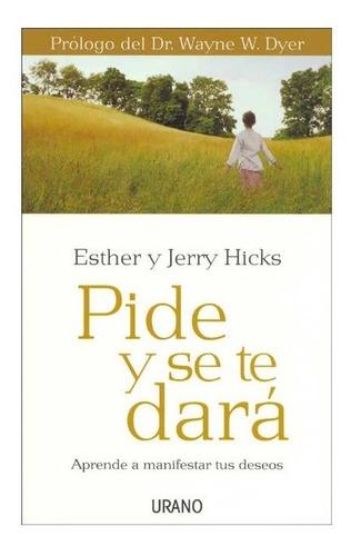 Pide Y Se Te Dara - Esther Jerry Hicks - Libro Urano