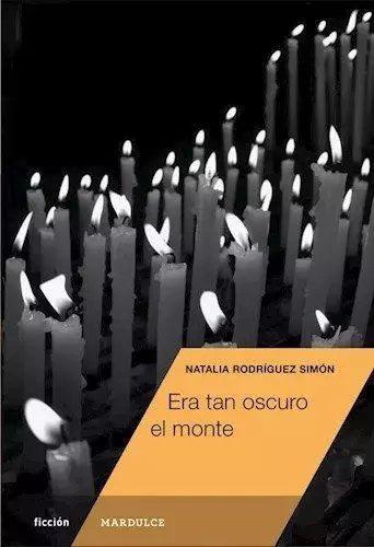 Era Tan Oscuro El Monte - Natalia Rodriguez Simón - Mardulce