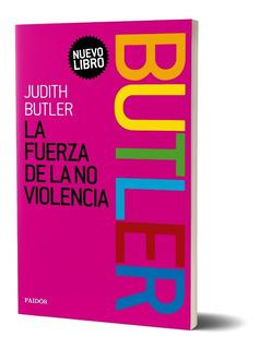 La Fuerza De La No Violencia De Judith Butler - Paidós