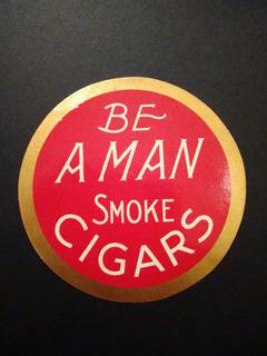 Antigua Publicidad Be A Man Smoke Cigars Cigarros Habanos