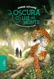 Resultado de imagen para ACCAME, Jorge. Oscura luz del monte, Buenos Aires, Alfaguara, 2021.