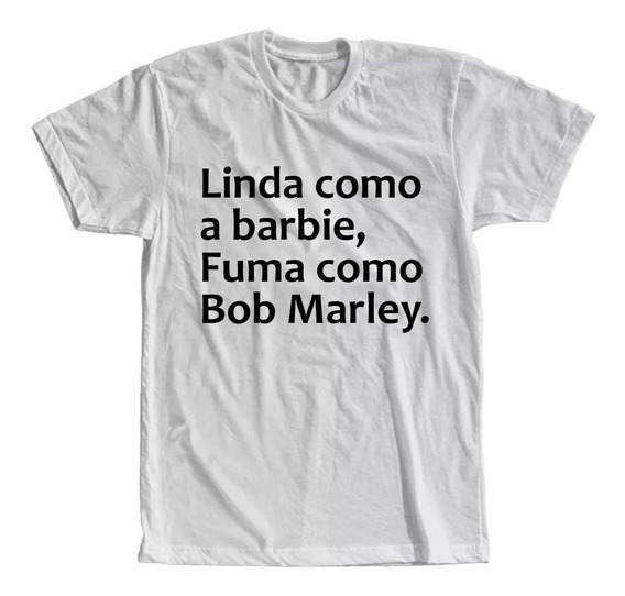 Camiseta Linda Como A Barbie Fuma Como Bob Marley