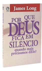 Livro Por Que Deus Fica Em Silêncio Quando Mais Precisamos?