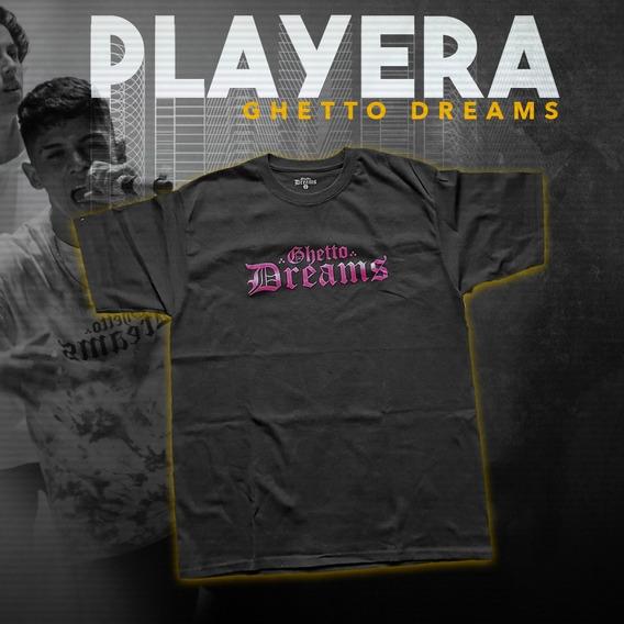 Playera Ghetto Dreams Oficial + Regalo