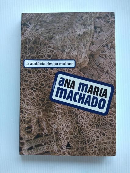 Livro - A Audácia Dessa Mulher - Ana Maria Machado - 2008