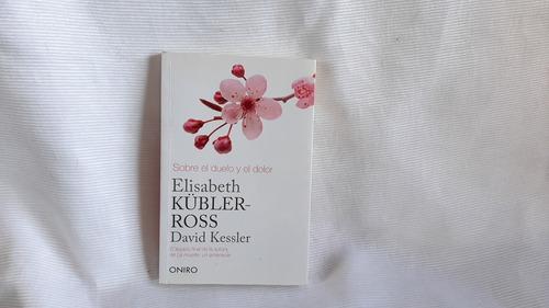 Sobre El Duelo Y El Dolor David Kessler, Elisabeth Kübler