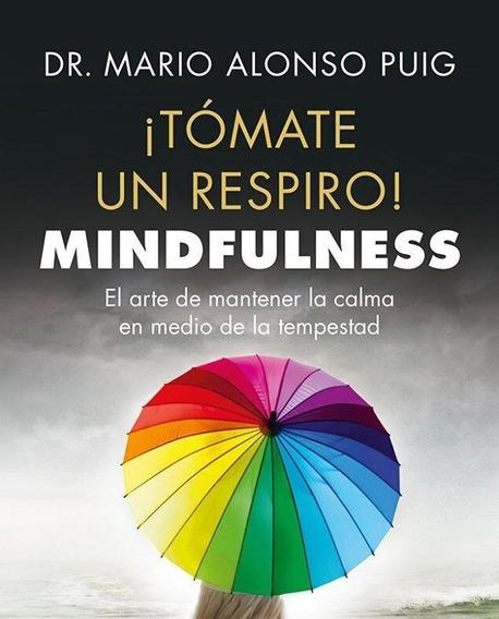 Tomate Un Respiro Mindfulness - Mario Alonso Puig 32q
