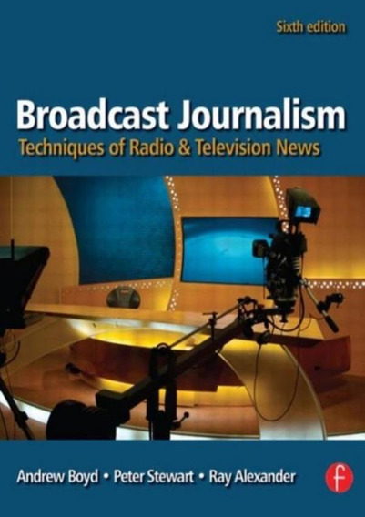 Broadcast Journalism - Techniques Of Radio And Television