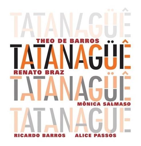 Cd Theo De Barros & Renato Braz - Tatanaguê (2017) Digipack