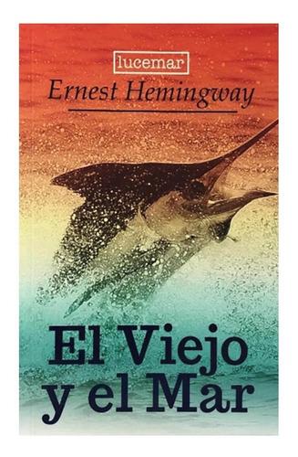 El Viejo Y El Mar - Ernest Hemingway - Lucemar