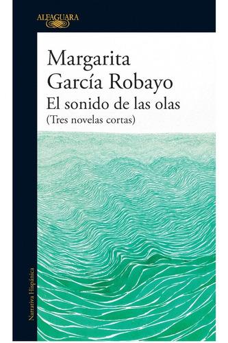 El Sonido De Las Olas. Margarita Garcia Robayo. Alfaguara