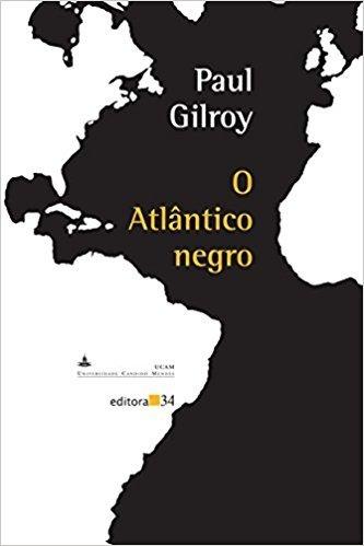 O Atlântico Negro - Paul Gilroy