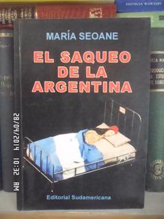 Historia. El Saqueo De La Argentina. María Seoane B1