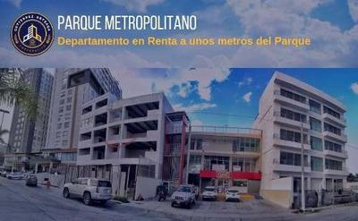 Departamento En Renta A Unos Metros Del Parque Metropolitano
