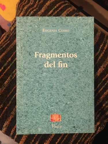 Imagen 1 de 3 de Libro Poesía Fragmentos Del Fin Eugenia Coiro Viajera Ed