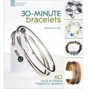 30-minute Bracelets: 60 Quick & Creative Projects For Jewele