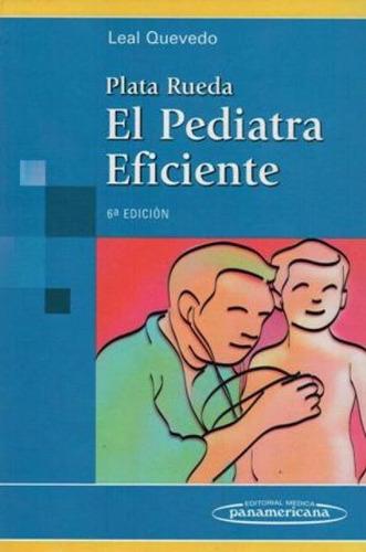 Plata Rueda El Pediatra Eficiente - Leal Quevedo