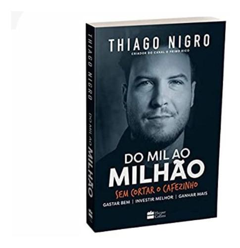 Thiago  Nigro Livro Do Mil Ao Milhao Aprenda Economia Hoje .