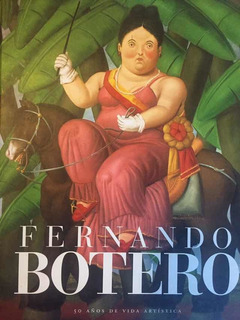 Fernando Botero 50 Años De Vida Artística