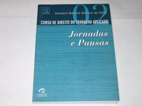 Direito Trabalho Aplicado - Jornadas E Pausas - Homero Silva