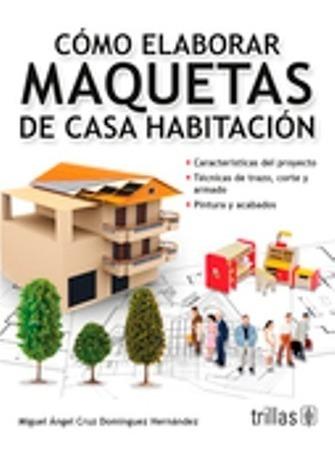 Dominguez Como Elaborar Maquetas De Casa Habitación 1a Ed.