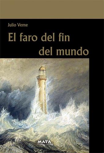 Libro. El Faro Del Fin Del Mundo. Julio Verne. Ed. Maya.