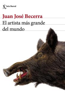 El Artista Más Grande Del Mundo De Juan José Becerra