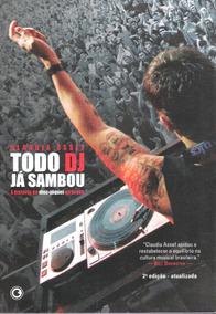 Todo Dj Já Sambou - A História Do Disc-jóquei No Brasil