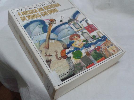 A Música Na História De Minas Colonial - M Conceição Rezende