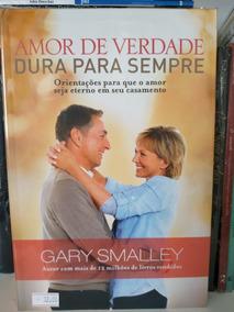Livro Amor De Verdade Dura Para Sempre - Gary Smalley