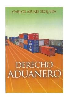Libro Derecho Aduanero. Carlos Asuaje. Pdf